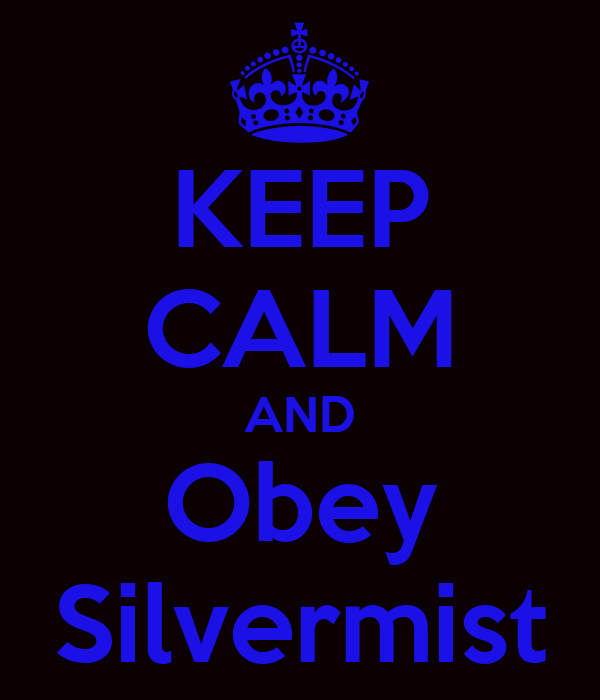 KEEP CALM AND Obey Silvermist