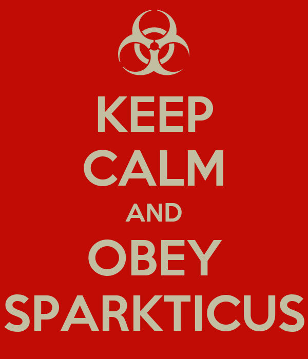 KEEP CALM AND OBEY SPARKTICUS