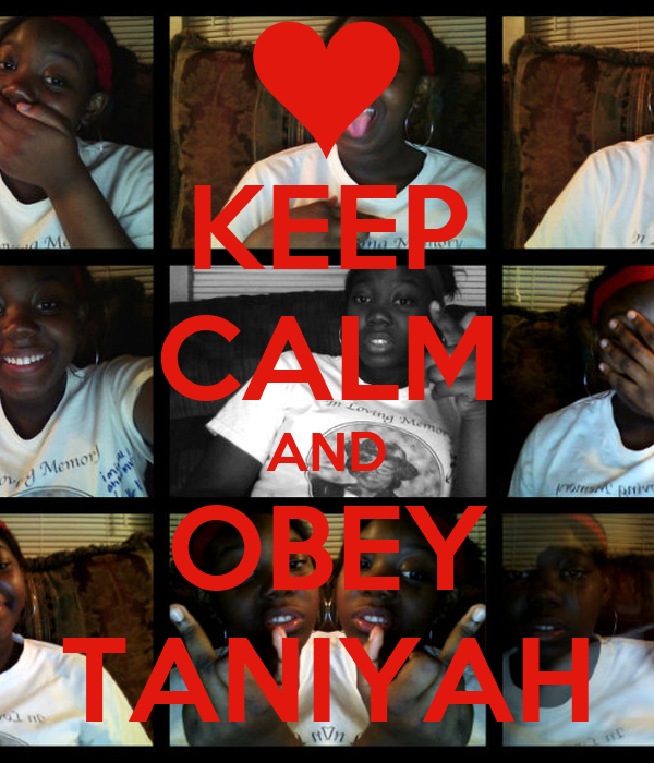 KEEP CALM AND OBEY TANIYAH