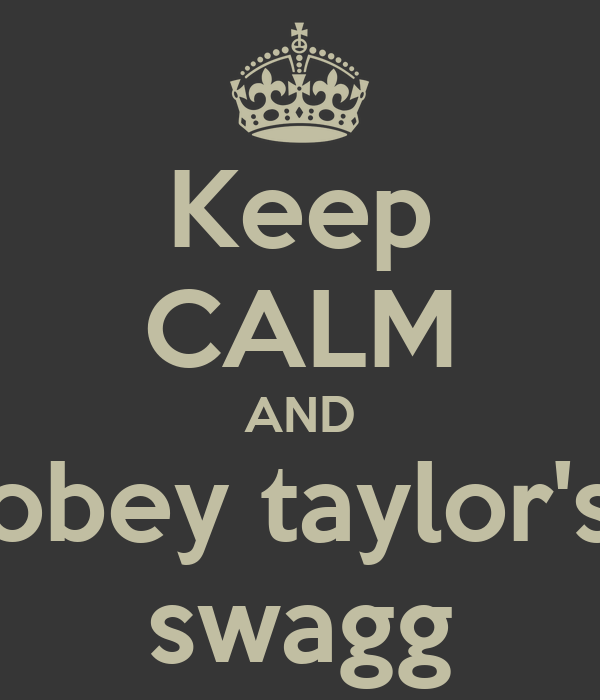 Keep CALM AND obey taylor's swagg
