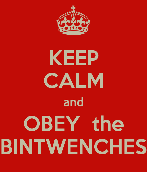 KEEP CALM and OBEY  the BINTWENCHES