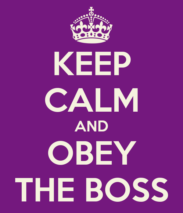 KEEP CALM AND OBEY THE BOSS