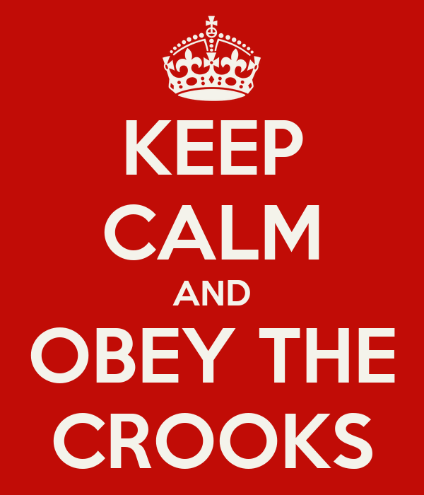 KEEP CALM AND OBEY THE CROOKS
