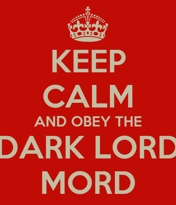 KEEP CALM AND OBEY THE DARK LORD MORD