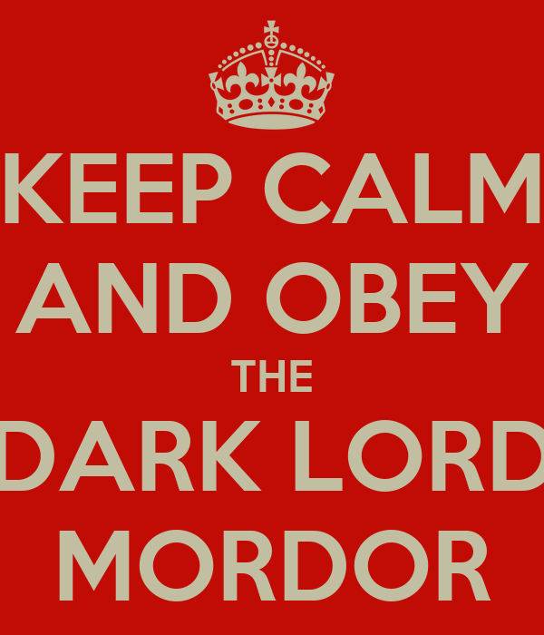 KEEP CALM AND OBEY THE DARK LORD MORDOR