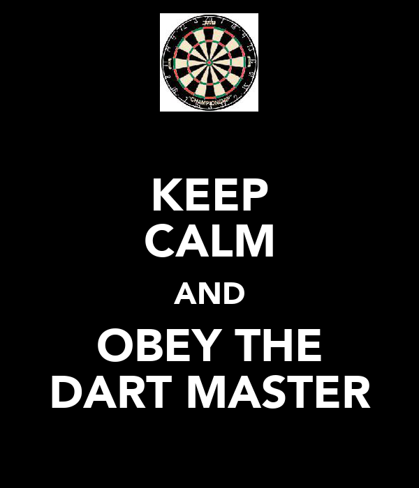 KEEP CALM AND OBEY THE DART MASTER