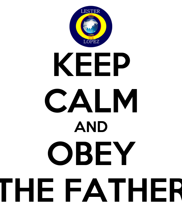 KEEP CALM AND OBEY THE FATHER