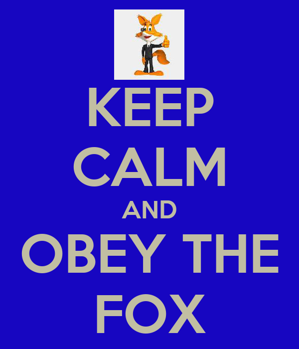 KEEP CALM AND OBEY THE FOX
