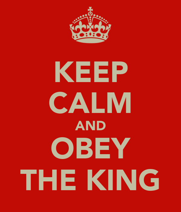 KEEP CALM AND OBEY THE KING