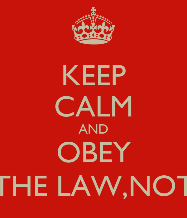 KEEP CALM AND OBEY THE LAW,NOT