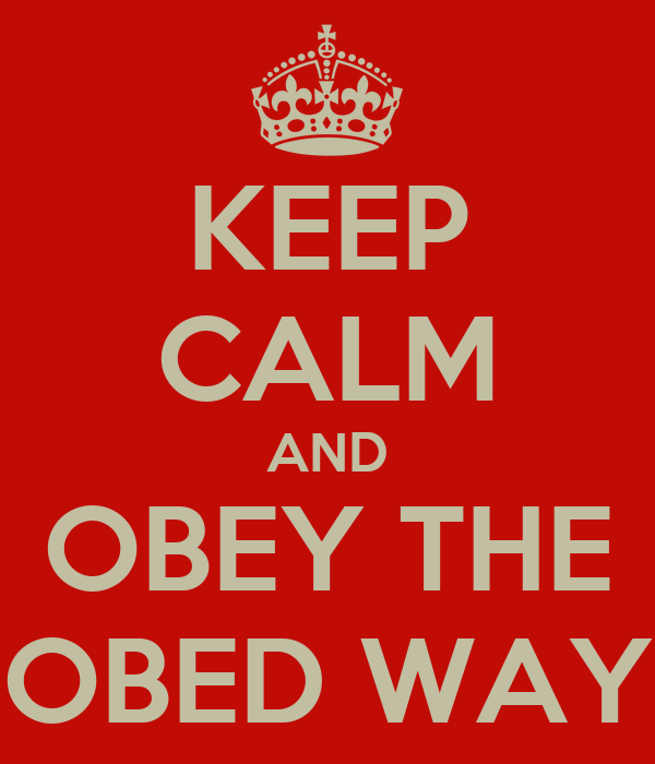 KEEP CALM AND OBEY THE OBED WAY