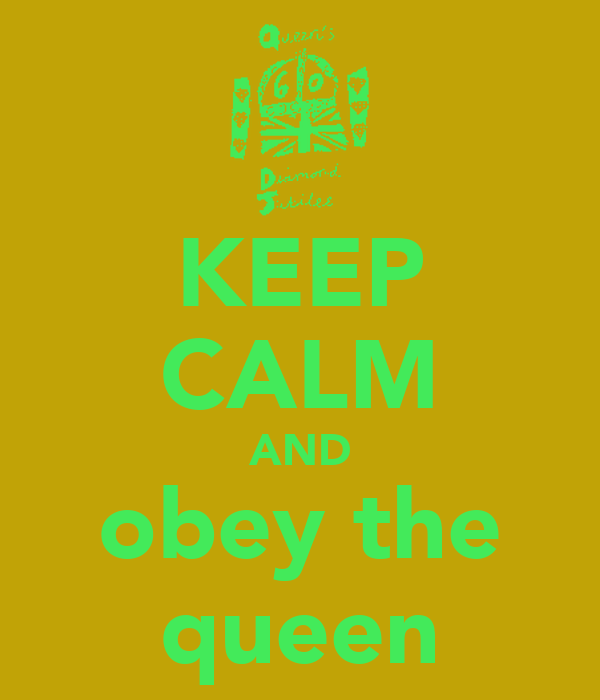 KEEP CALM AND obey the queen