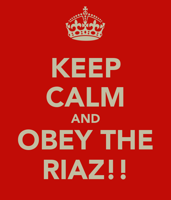 KEEP CALM AND OBEY THE RIAZ!!