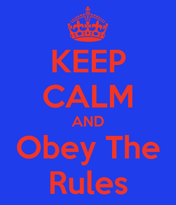 KEEP CALM AND Obey The Rules