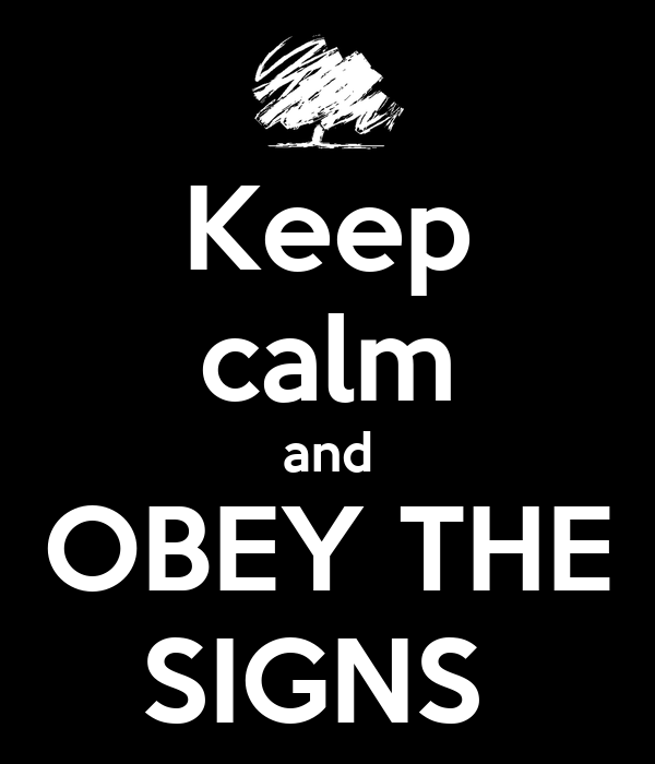 Keep calm and OBEY THE SIGNS
