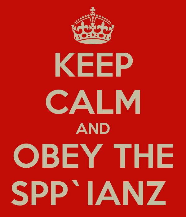 KEEP CALM AND OBEY THE SPP`IANZ