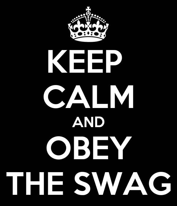 KEEP  CALM AND OBEY THE SWAG