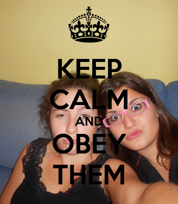 KEEP CALM AND OBEY THEM
