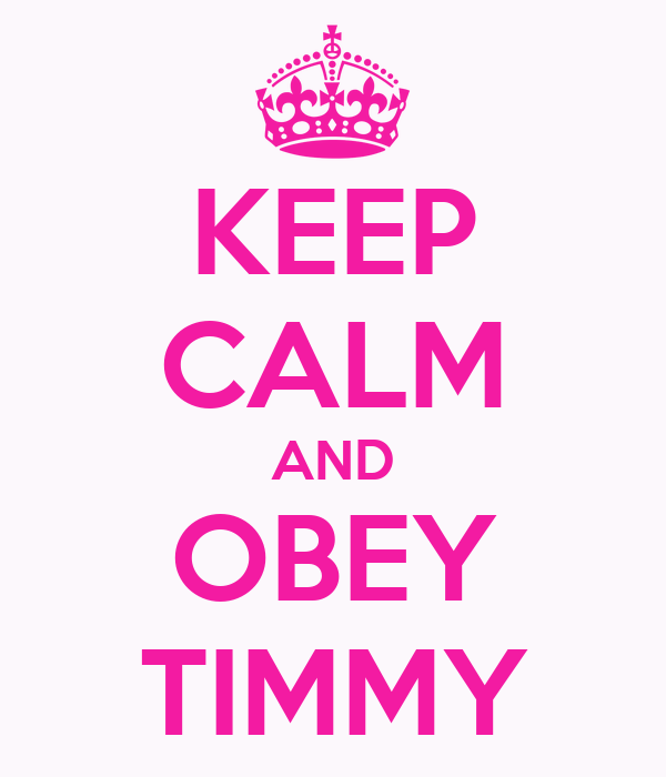 KEEP CALM AND OBEY TIMMY