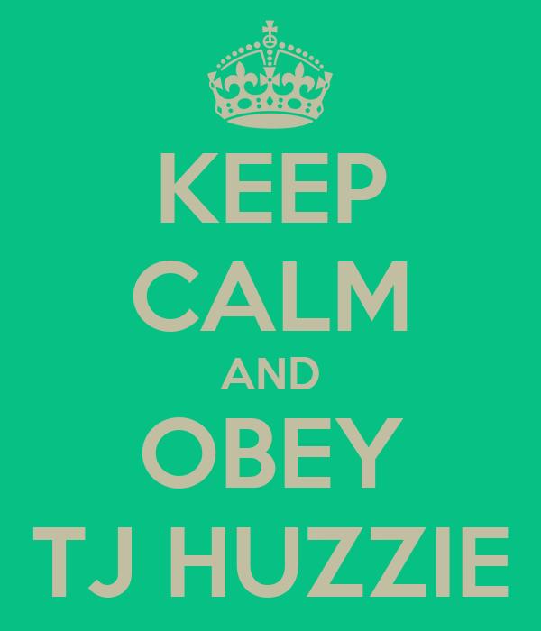 KEEP CALM AND OBEY TJ HUZZIE