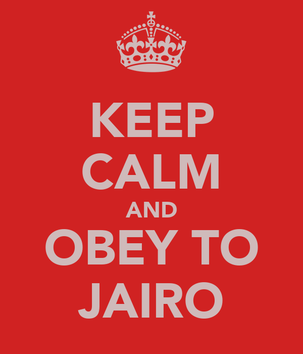 KEEP CALM AND OBEY TO JAIRO
