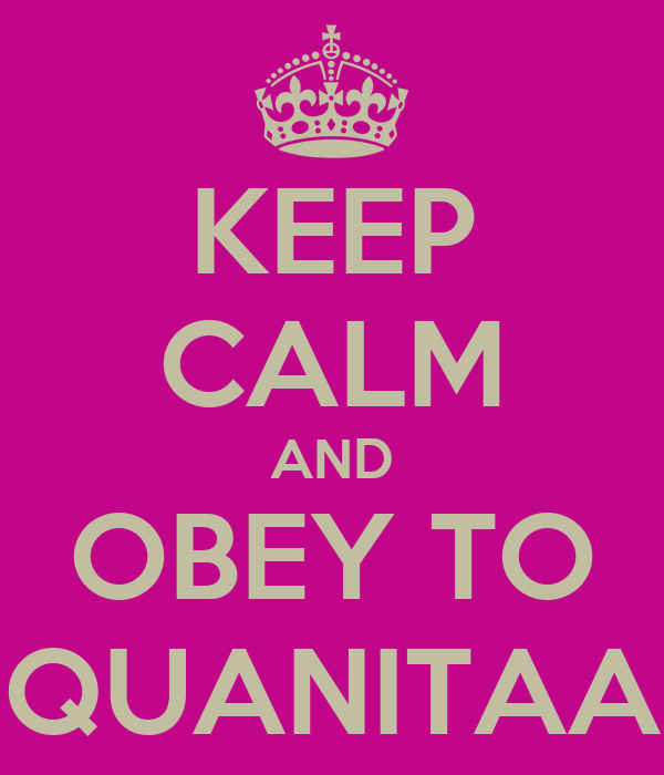 KEEP CALM AND OBEY TO QUANITAA