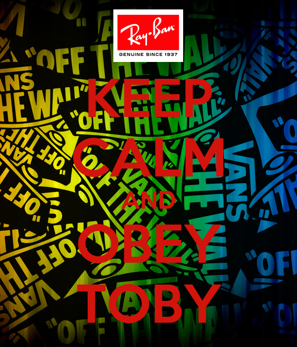 KEEP CALM AND OBEY TOBY