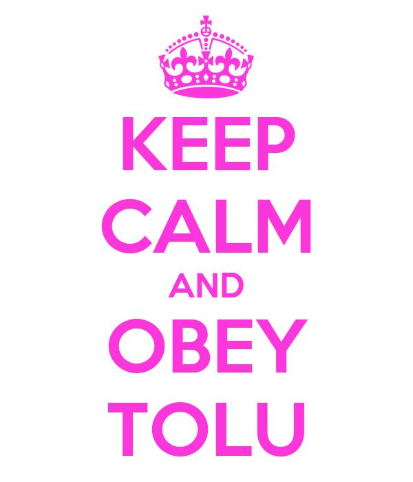 KEEP CALM AND OBEY TOLU