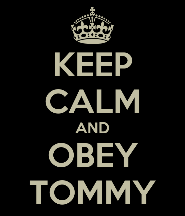 KEEP CALM AND OBEY TOMMY