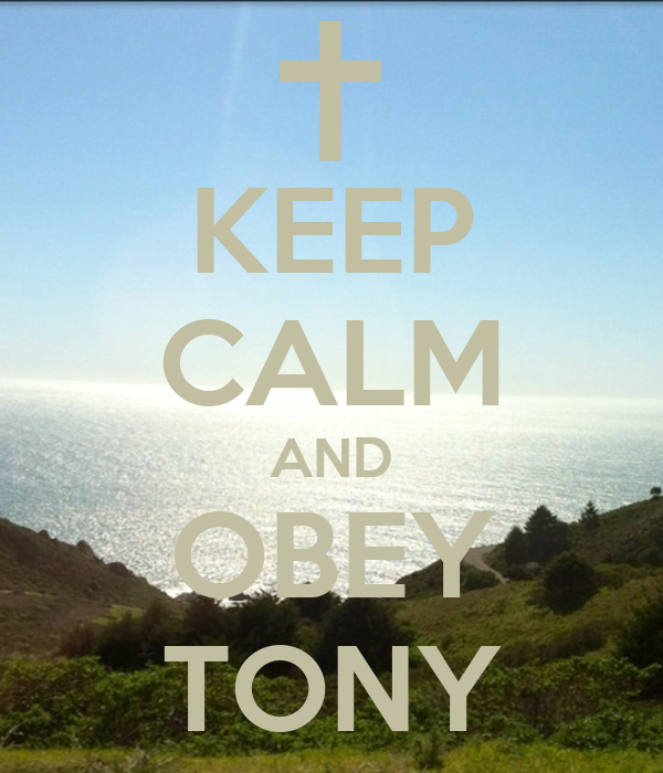 KEEP CALM AND OBEY TONY