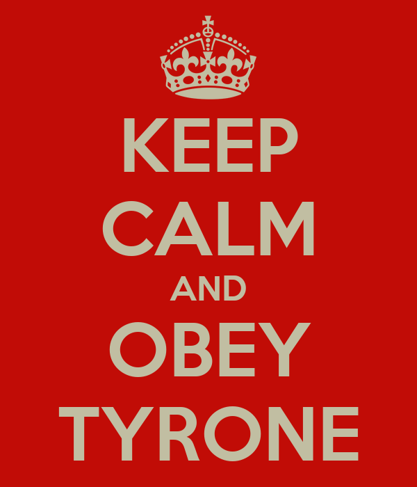 KEEP CALM AND OBEY TYRONE