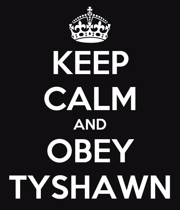 KEEP CALM AND OBEY TYSHAWN