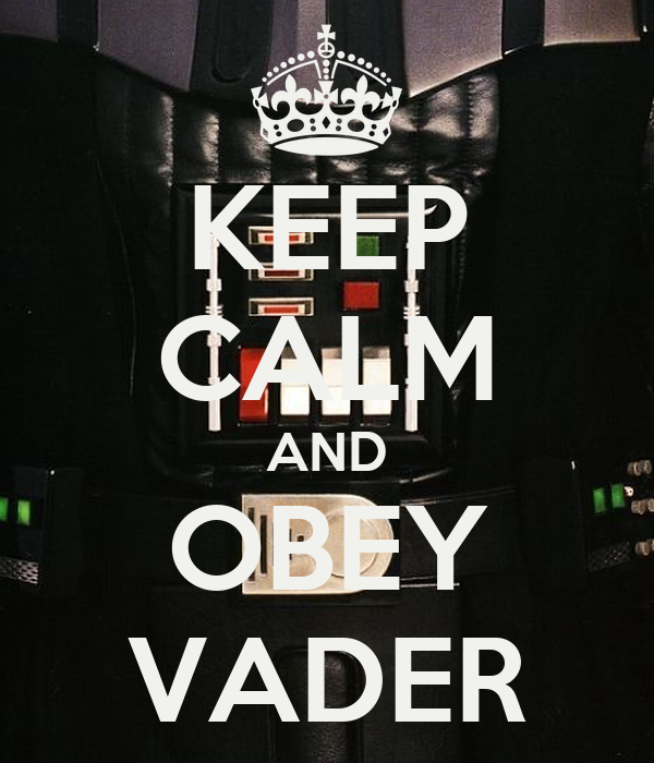 KEEP CALM AND OBEY VADER