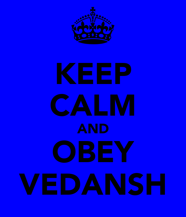 KEEP CALM AND OBEY VEDANSH