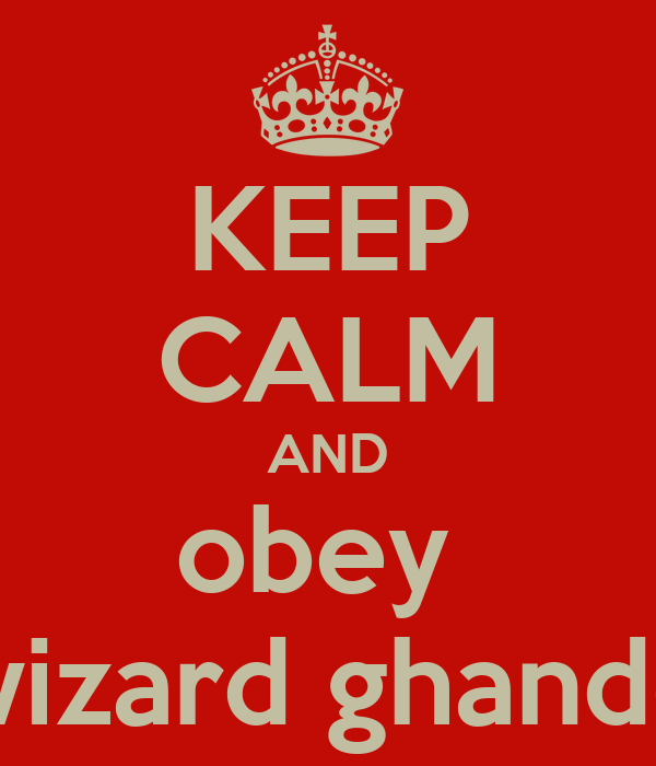 KEEP CALM AND obey  wizard ghande