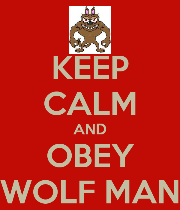 KEEP CALM AND OBEY WOLF MAN