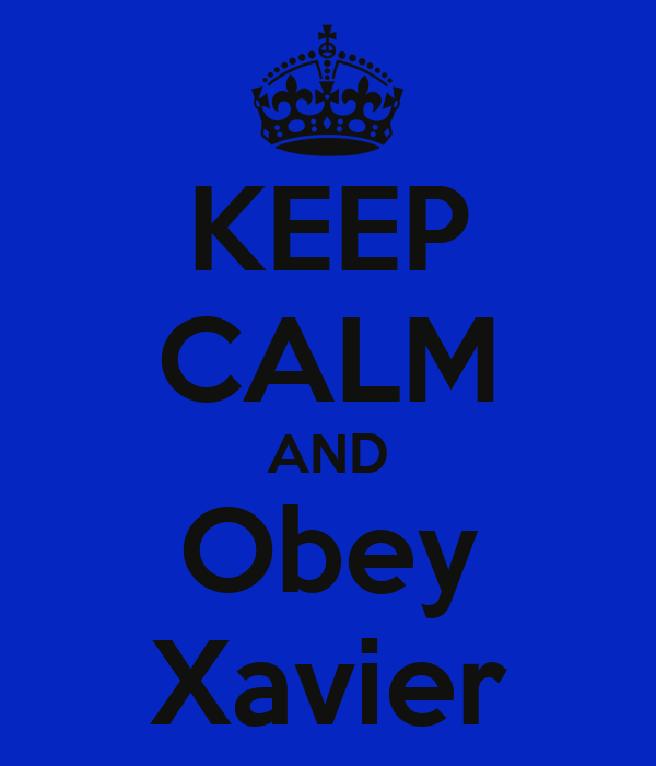 KEEP CALM AND Obey Xavier