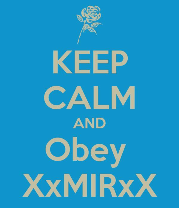 KEEP CALM AND Obey  XxMIRxX