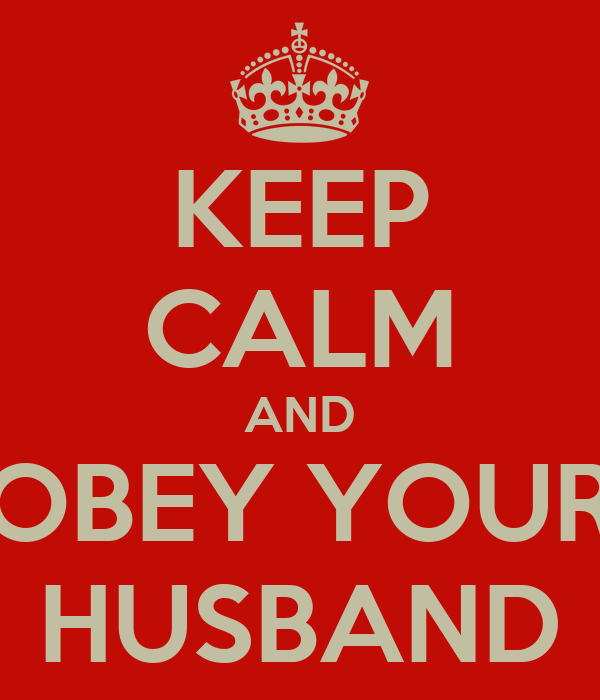 KEEP CALM AND OBEY YOUR HUSBAND