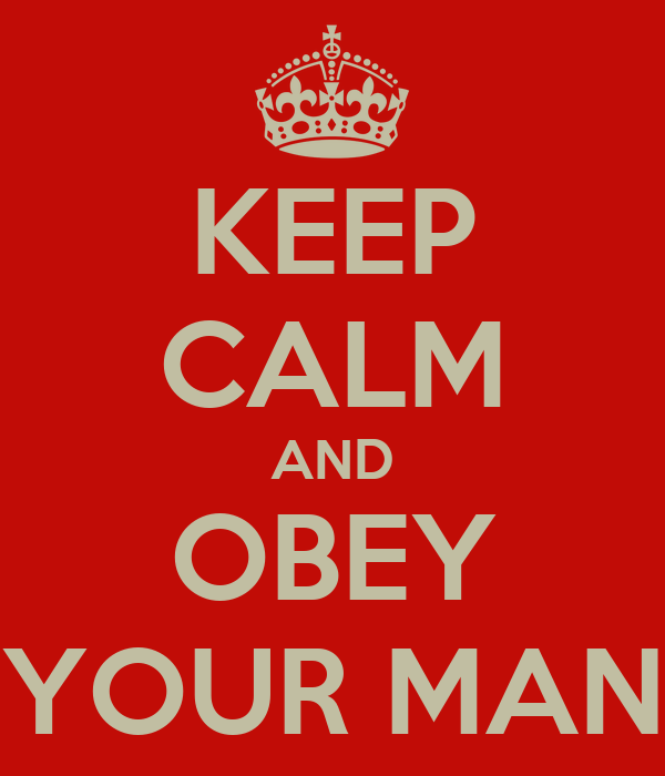 KEEP CALM AND OBEY YOUR MAN