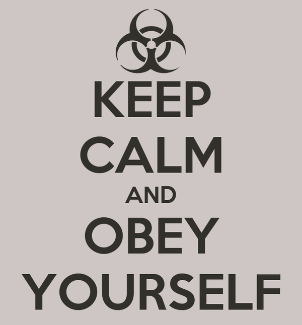 KEEP CALM AND OBEY YOURSELF