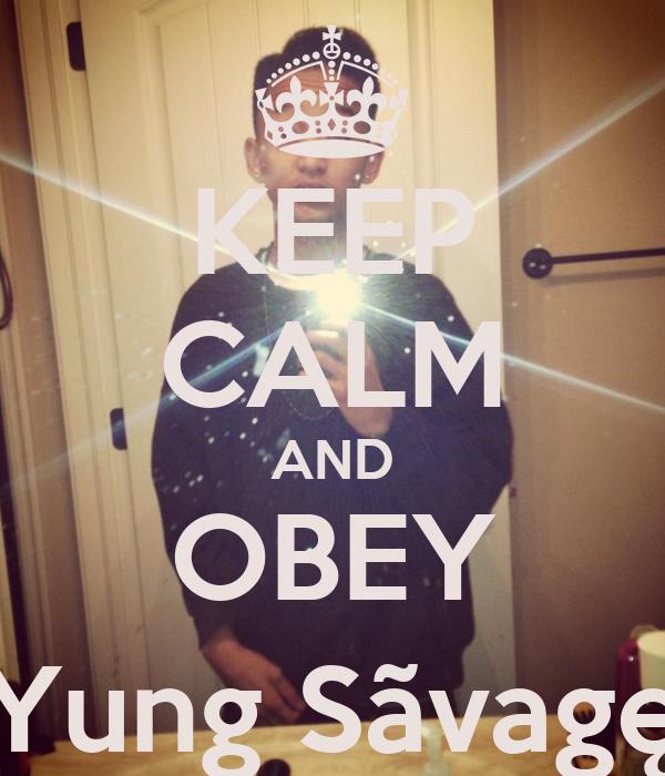 KEEP CALM AND OBEY Yung Sãvagę