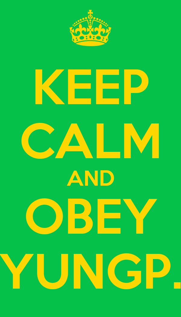 KEEP CALM AND OBEY YUNGP.