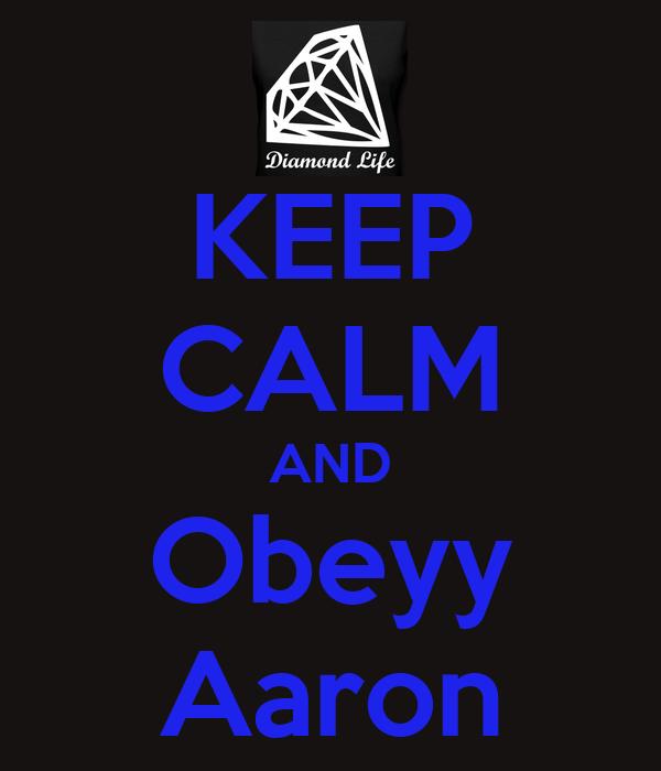 KEEP CALM AND Obeyy Aaron