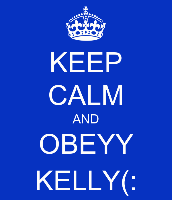 KEEP CALM AND OBEYY KELLY(: