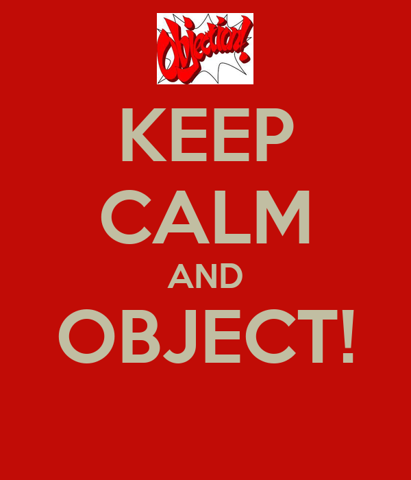 KEEP CALM AND OBJECT!