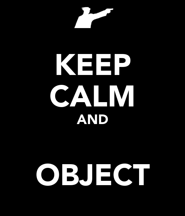 KEEP CALM AND  OBJECT
