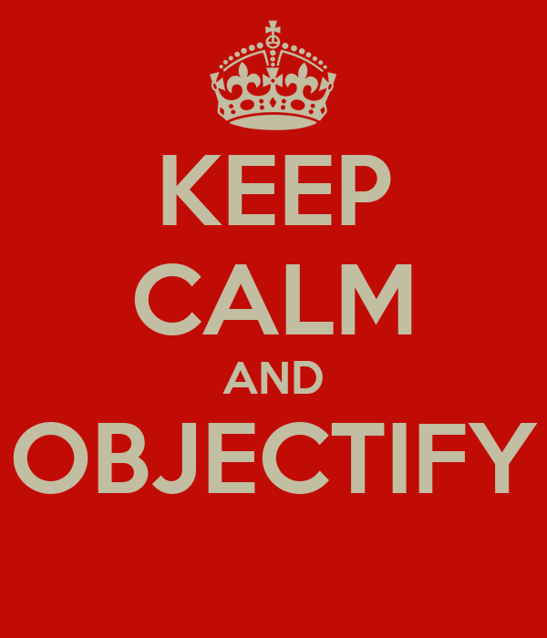 KEEP CALM AND OBJECTIFY