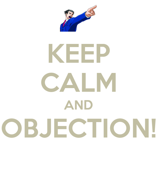 KEEP CALM AND OBJECTION!