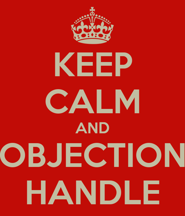 KEEP CALM AND OBJECTION HANDLE